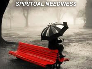 X SPIRITUAL NEEDINESS